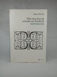 Livro Para Uma Ética Da Amizade Em Friedrich Nietzche