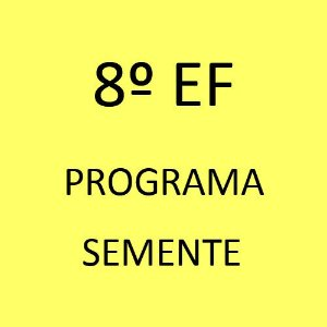 8º EF - Programa Semente