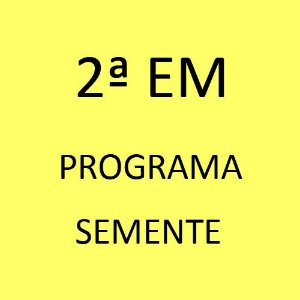 2ª EM - Programa Semente