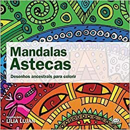 Mandalas Astecas - Desenhos Ancestrais Para Colorir