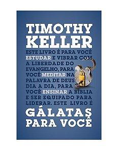 GÁLATAS PARA VOCÊ - TIMOTHY KELLER