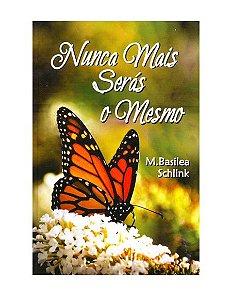 NUNCA MAIS SERÁS O MESMO - M. BASILEA SCHLINK