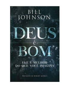 DEUS É BOM - BILL JOHNSON