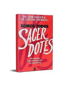 SOMOS TODOS SACERDOTES - DR. SAM SASSER E DR. JUDSON CORNWALL