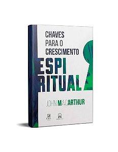 CHAVES PARA O CRESCIMENTO ESPIRITUAL - JOHN MACARTHUR