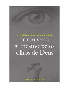 COMO VER A SI MESMO PELOS OLHOS DE DEUS - ASHER INTRATER