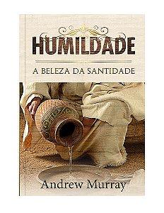 HUMILDADE A BELEZA DA SANTIDADE - ANDREW MURRAY