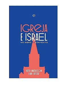 IGREJA E ISRAEL NO NOVO TESTAMENTO - KEITH MATHISON E DAN JUSTER