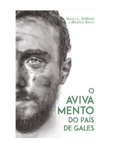 O AVIVAMENTO DO PAIS DE GALES - NANCY L. DEMOSS E MAURICE SMITH