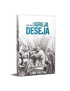 A IGREJA QUE DEUS DESEJA - JORGE HIMITIAN