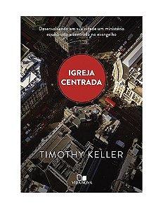 IGREJA CENTRADA - TIMOTHY KELLER