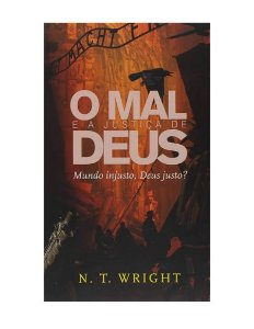O MAL E A JUSTIÇA DE DEUS - N. T. WRIGHT
