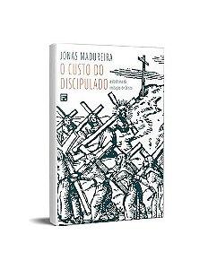O CUSTO DO DISCIPULADO - JONAS MADUREIRA