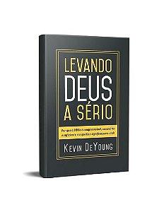 LEVANDO DEUS A SÉRIO - KEVIN DEYOUNG