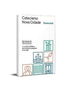 DEVOCIONAL DO CATECISMO DA NOVA CIDADE - TIMOTHY KELLER