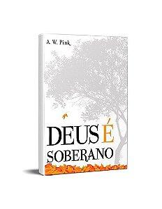 DEUS É SOBERANO - A. W. PINK