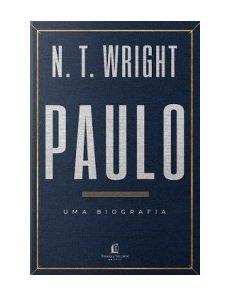 PAULO: UMA BIOGRAFIA - N. T. WRIGHT