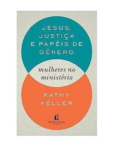 JESUS, JUSTIÇA E PAPEIS DE GÊNERO - KATHY KELLER