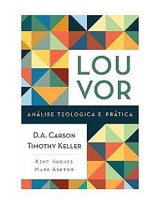 LOUVOR - ANÁLISE TEOLÓGICA E PRÁTICA - D. A. CARSON E TIMOTHY KELLER