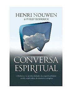 CONVERSA ESPIRITUAL - HENRI NOUWEN E PHILIP RODERICK