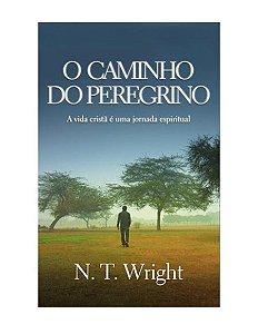 O CAMINHO DO PEREGRINO - N. T. WRIGHT