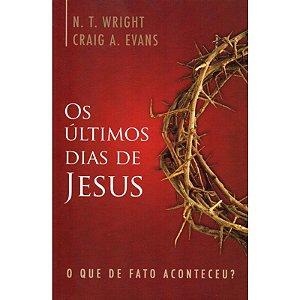 Os últimos dias de Jesus - N. T. Wright e Craig A. Evans