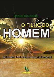 Livro Impresso - O FILHO DO HOMEM - Reflexões no livro de Ezequiel.