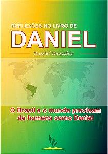 Livro Impresso - REFLEXÕES NO LIVRO DE DANIEL - O Brasil e o mundo precisam de homens como Daniel.