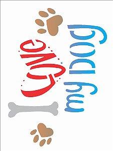 Stencil 15×20 Simples – Pet I Love My Dog – OPA 2171