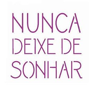 Stencil 14X14 Duplo – Nunca Deixe de Sonhar – OPA 2438