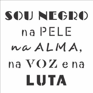 Stencil 14×14 Simples Frase Sou Negro - Opa 2927