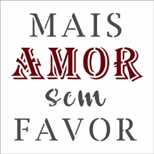 Stencil 10X10 Simples – Frase Mais Amor - Opa 2906