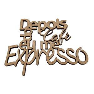 Aplique Laser MDF - Depois do Café Eu Me Expresso - 10x8 cm