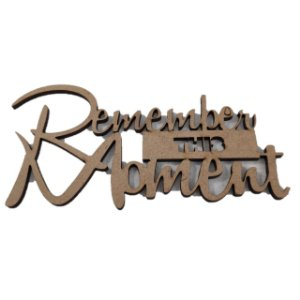 Aplique Laser MDF - Remember This Moment - 12cm