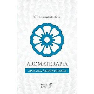 """Livro """"Aromaterapia aplicada à Odontologia"""" - Dr. Bernard Montain"""