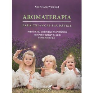Aromaterapia para Crianças Saudáveis - Valerie Ann Workwood