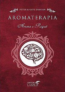 Aromaterapia, Aroma e Psiquê - Peter & Kate Damian
