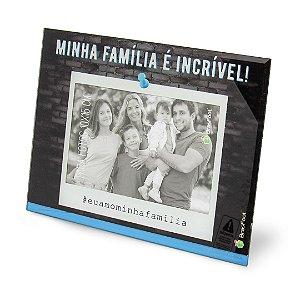 Porta retrato 10x15cm - Minha familia é incrivel