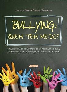 Bullying: quem tem medo? Uma proposta de implementação de um programa em que a convivência entre as crianças na escola seja um valor