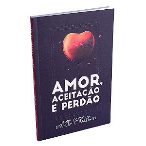 Livro Amor Aceitação e Perdão - Jerry Cook Stanley C Baldwin