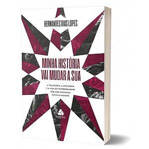 Livro Minha História Vai Mudar A Sua - Hernandes Dias Lopes
