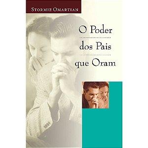Livro - O Poder dos Pais que Oram - Stormie OMartian - Mundo Cristão