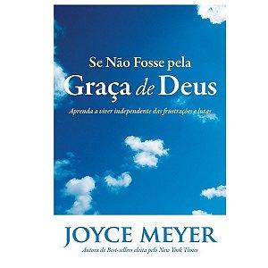 Livro Se Não Fosse Pela Graça De Deus - Joyce Meyer