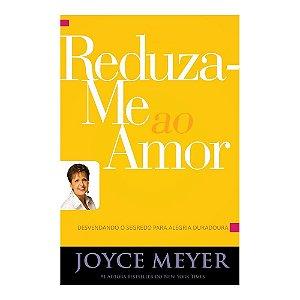 Livro Reduza-Me Ao Amor - Joyce Meyer - Bello Publicações