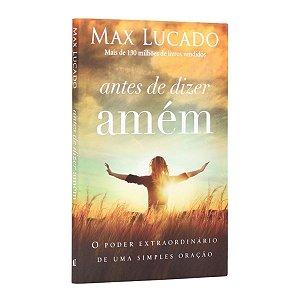 Livro - Antes de Dizer Amém - Max Lucado - Thomas Nelson Brasil