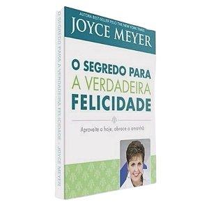 Livro O Segredo Para a Verdadeira Felicidade - Joyce Meyer