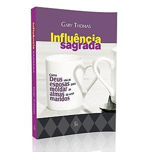 Livro Influência Sagrada - Gary Thomas - Editora esperança