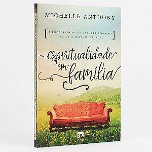 Livro Espiritualidade Em Família - Michelle Anthony - MC