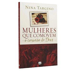Livro Mulheres Que Comovem O Coração De Deus - Nina Targino