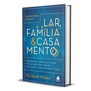 Comentário Bíblico Lar, Família E Casamento - David Merkh